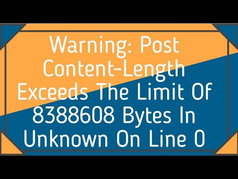 Warning: Post Content-Length Exceeds The Limit Of 8388608 Bytes In Unknown On Line 0