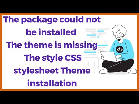 The package could not be installed The theme is missing the style CSS stylesheet Theme installation