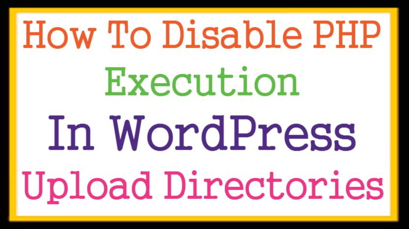How To Disable PHP Execution in WordPress Upload Directories