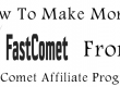 How To Make Money From FastComet Affiliate Program
