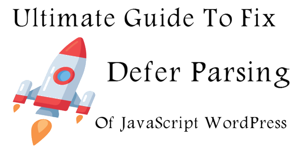 Ultimate Guide To Fix Defer Parsing Of JavaScript WordPress