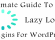 Ultimate Guide To best Lazy Load Plugin For WordPress