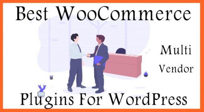 Best WooCommerce Multi Vendor Plugins For WordPress