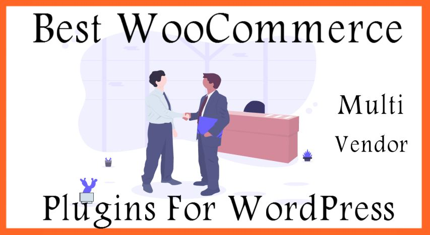 Best WooCommerce Multi Vendor Plugins For WordPress