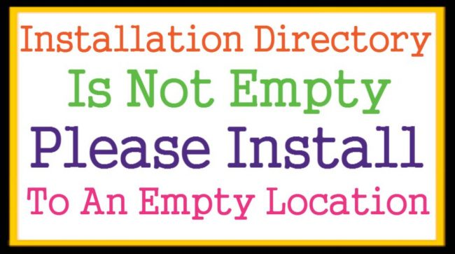 Installation Directory Is Not Empty Please Install To An Empty Location