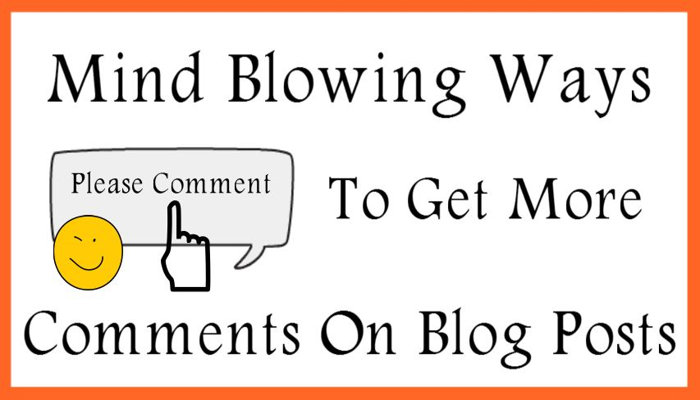 Mind Blowing Ways To Get More Comments On Blog Posts