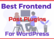 Best Frontend Post Plugins For WordPress