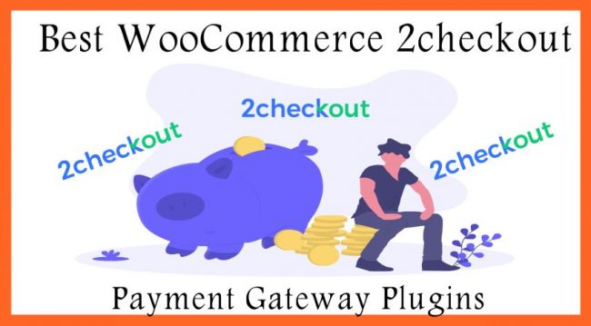 Best WooCommerce 2checkout Payment Gateway Plugins