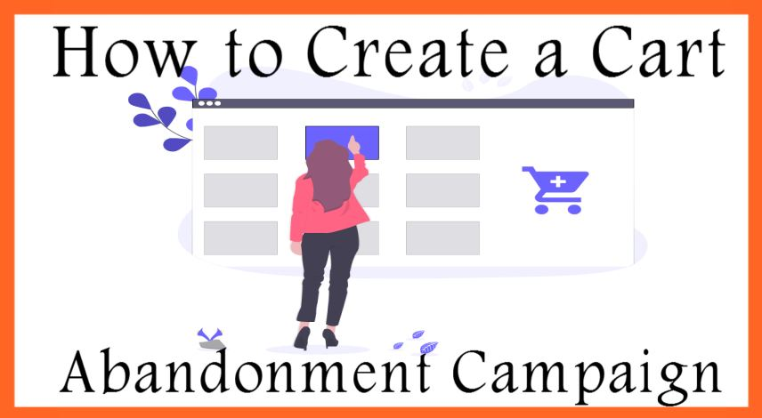 How to Create a Cart Abandonment Campaign