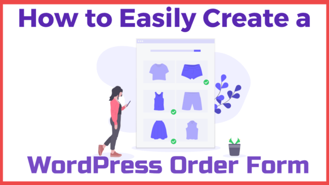 How to Easily Create a WordPress Order Form