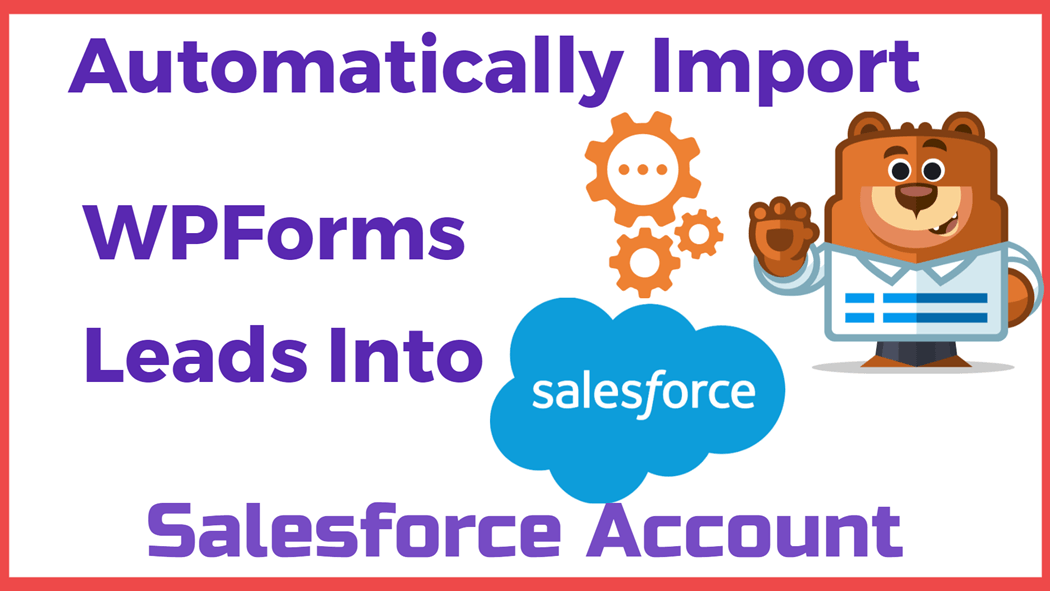 Automatically Import WPForms Leads Into Salesforce Account