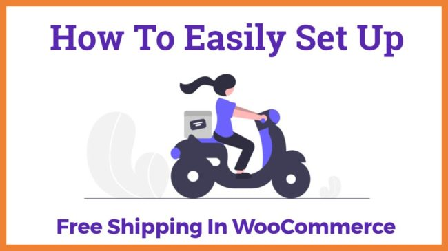 How To Easily Set Up Free Shipping In WooCommerce