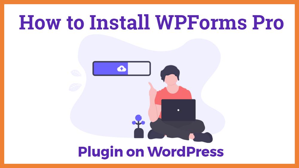 How to Install WPForms Pro plugin on WordPress