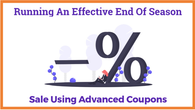 Running An Effective End Of Season Sale Using Advanced Coupons