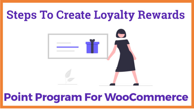Steps To Create Loyalty Rewards Points Program For WooCommerce