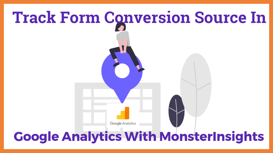 Track Form Conversion Source in Google Analytics With Monsterinsights