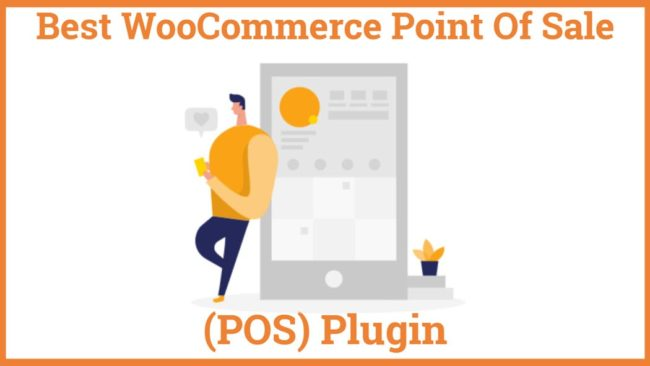Best WooCommerce Point Of Sale (Pos) Plugins