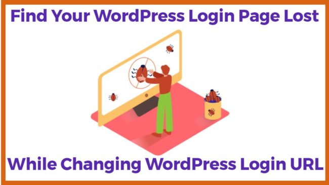 Find Your WordPress Login Page Lost While Changing WordPress Login URL