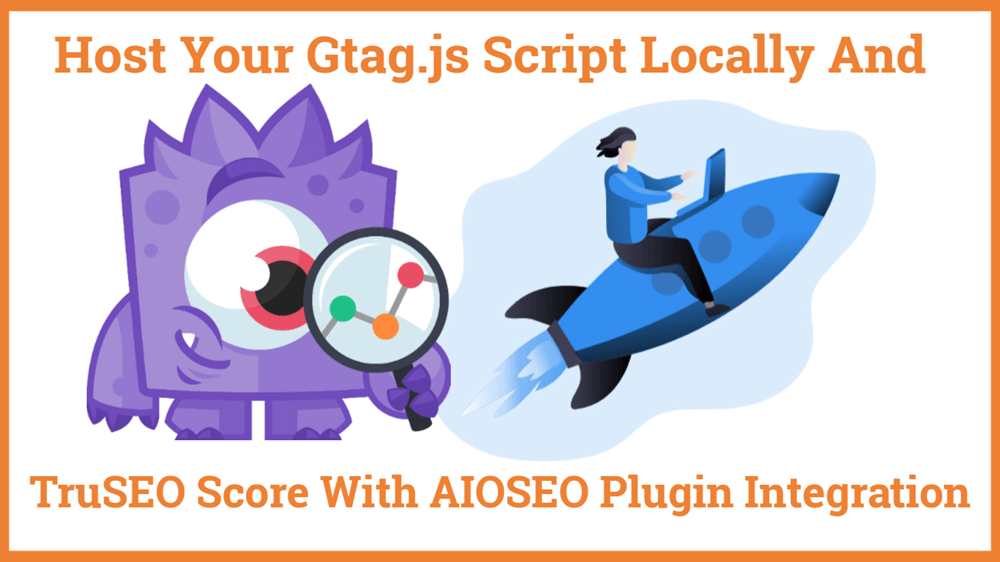 Host Your Gtag.js Script Locally And TruSEO Score With AIOSEO Plugin Integration