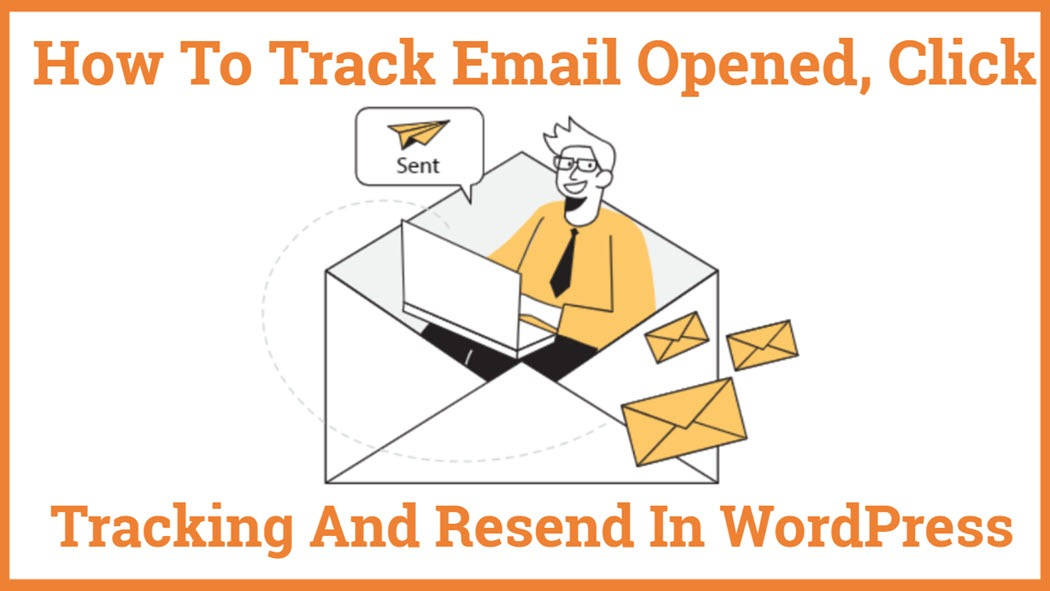 How To Track Email Opened, Click tracking And Resend In WordPress